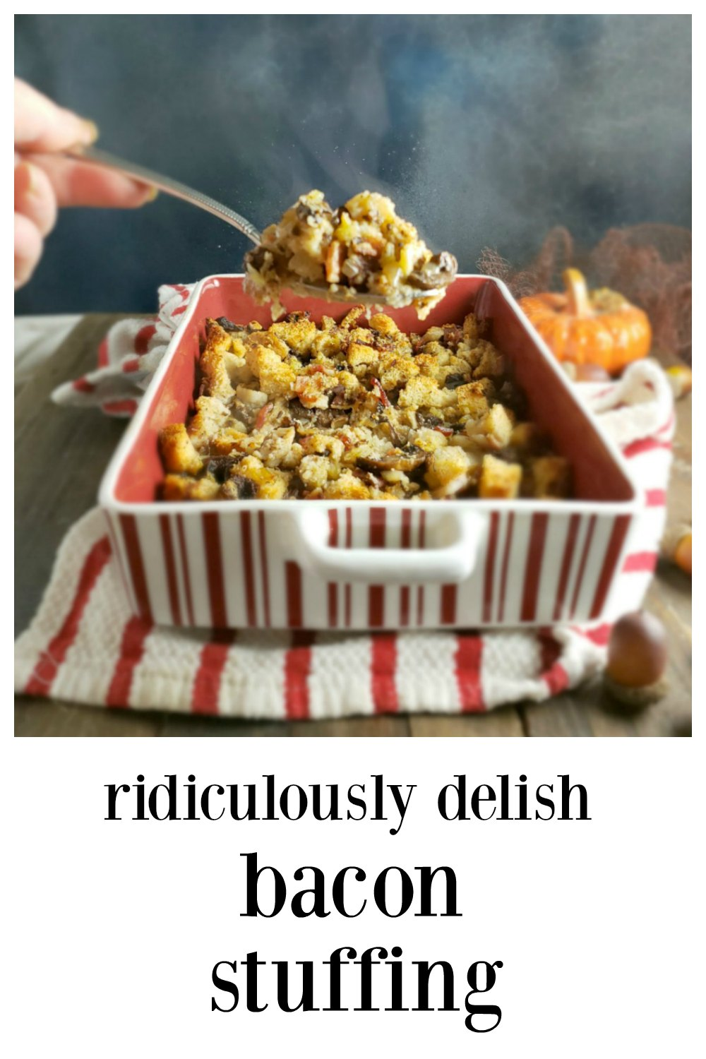 My Sister's Ridiculously Delish Thanksgiving Bacon Stuffing - Have you ever wished there could be a Turkey Stuffing permeated with the flavor and smokiness of bacon? Here it is and it is fabulous! And it's not just bacon, there is all kinds of good stuff in this! #BaconStuffing #BaconDressing #ThanksgivingStuffing #TurkeyStuffing #HolidayStuffing