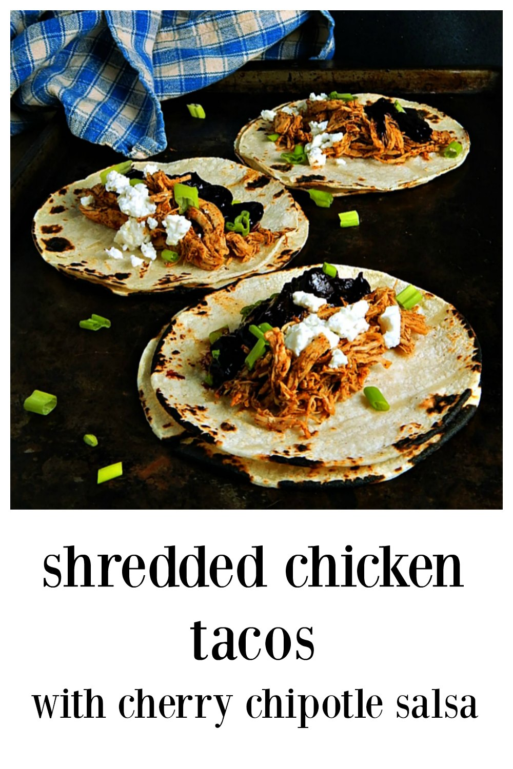 Don't get me wrong, the chicken in Chicken Tacos with Cherry Chipotle Salsa is delish but it's that sweet/tart cherry salsa that steals the show! Under 30 minutes; use rotisserie chicken or poach your own. #CherrySalsa #ChipotleCherrySalsa #ChickenTacos #ShreddedMexicanChicken