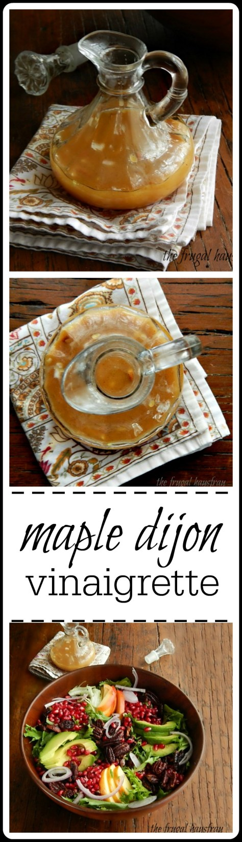 "Maple Dijon Vinaigrette: This is sublime - it doesn't really taste ""maplely"" but that maple syrup gives it such a nice back flavor."