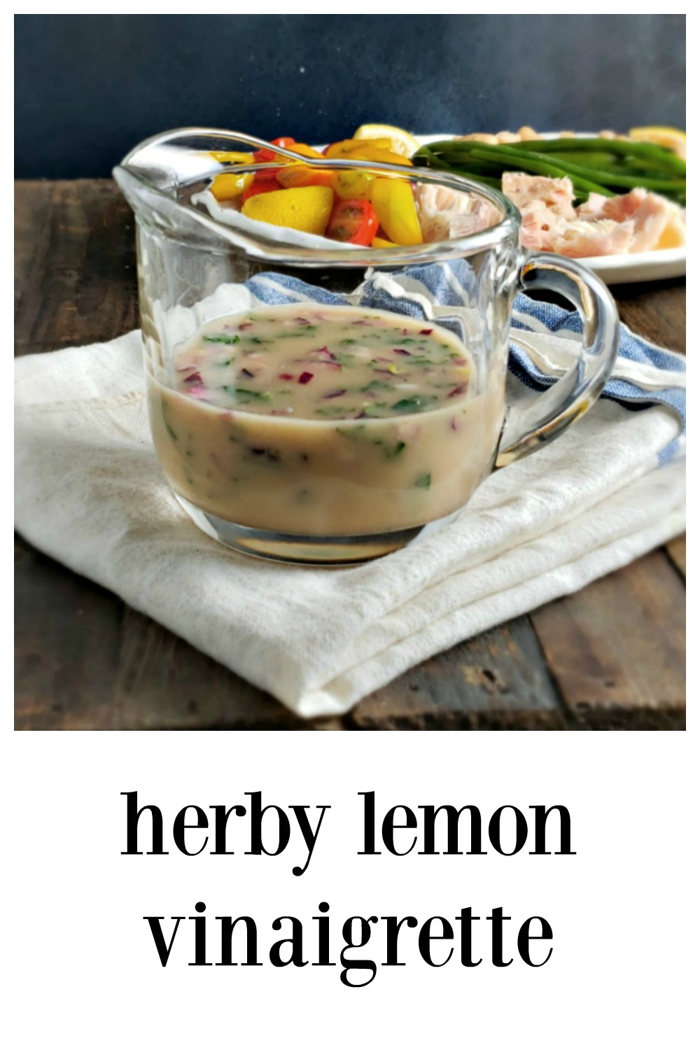 Herby Lemon Vinaigrette - Fabulous with a few secrets! This vinaigrette is a salad dressing, a marinade, and great drizzled over simple fish or chicken. #LemonVinaigrette #HerbLemonVinaigrette #HomemadeSaladDressing