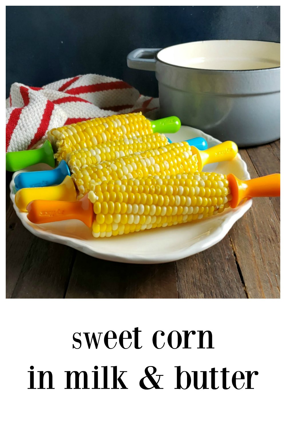 Sweet Corn in Milk & Butter, transformative! Take any ear of corn, even if it's not at its peak, and turn it into something super delish! Fast & Easy. #CornRecipe #SweetCorn #SweetCornMilk #CornMilk