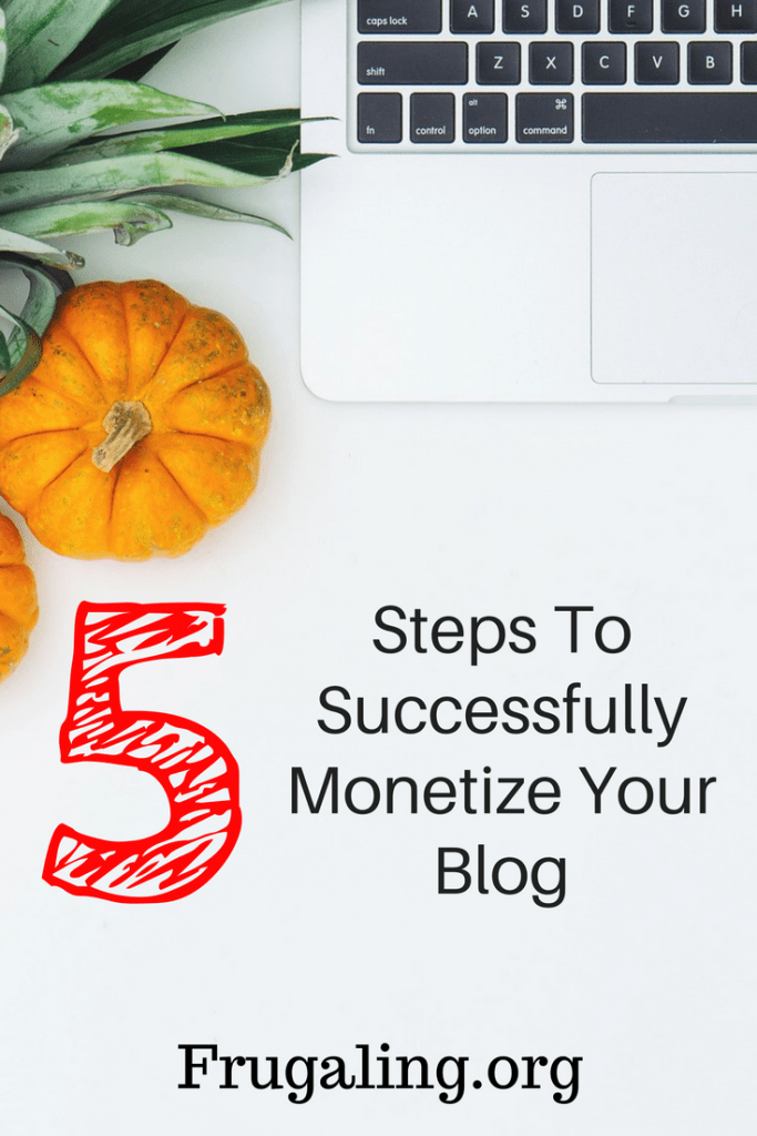 5 Steps To Successfully Monetize Your Blog