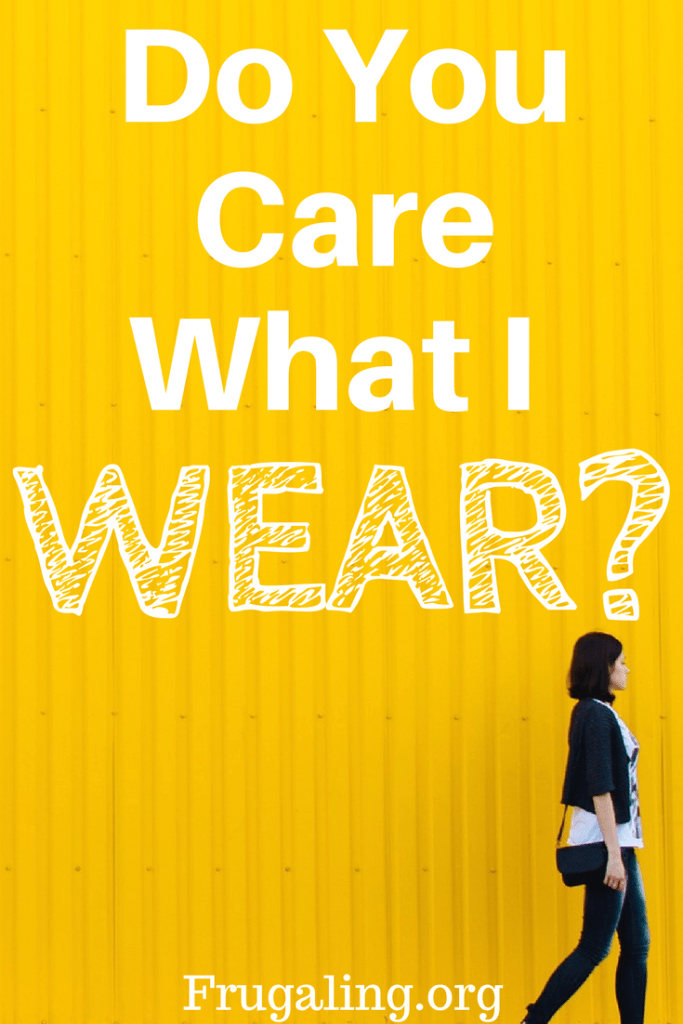 Do You Care What I Wear? Society places inherent value on what we wear every day. But is anyone paying attention if I wear the same thing?!