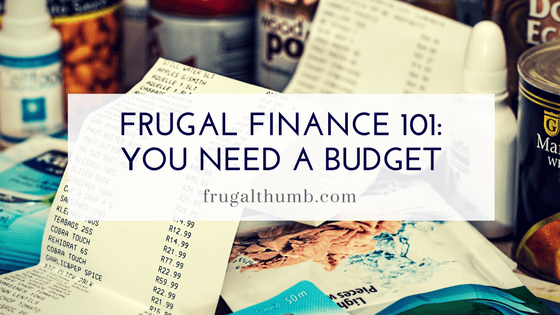Frugal Finance 101 - You Need a Budget