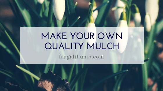 Make Your Own Quality Mulch