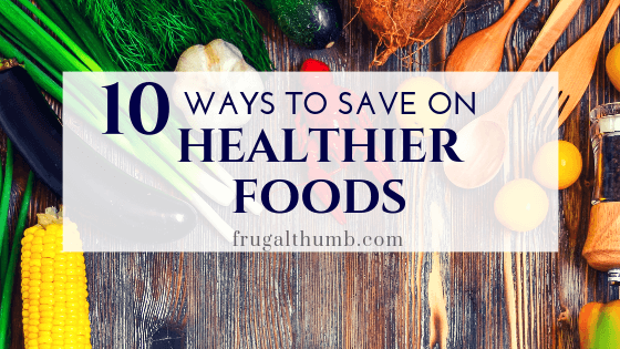 Ways to Save on Healthier Foods