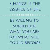 Change is theessence of life. Be willing