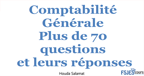 Comptabilité Générale, Plus de 70 questions et leurs réponses
