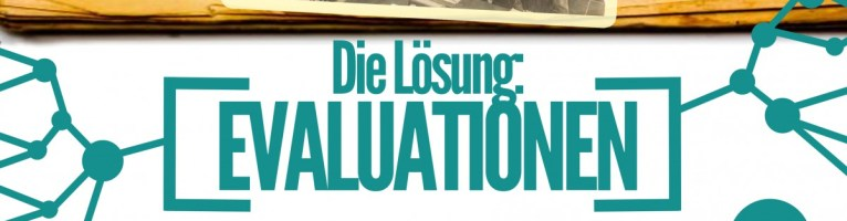 Die Lösung: Evaluationen!
