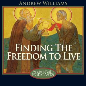 Cover Image - Finding the Freedom to Live Podcast - Ancient Faith Radio