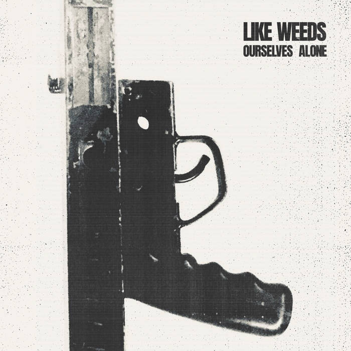 Like Weeds - Ourselves Alone