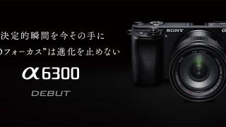 【国内正式発表】SONY 新型ミラーレス一眼「α6300」