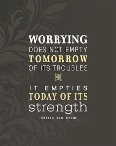 Worrying-does-not-empty-tomorrow-of-its-troubles.Corrie-Ten-Moom-quote