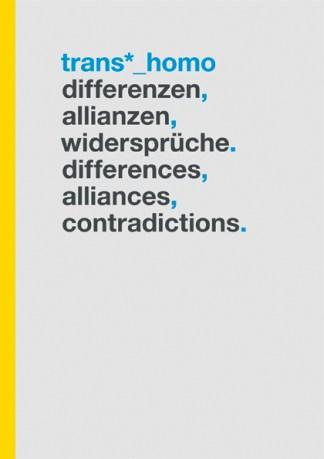Trans*_Homo Differenzen, Allianzen, Widersprüche.