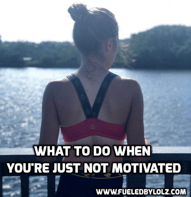 What to Do When You're Just Not Motivated...