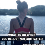 What to Do When You're Just Not Motivated…