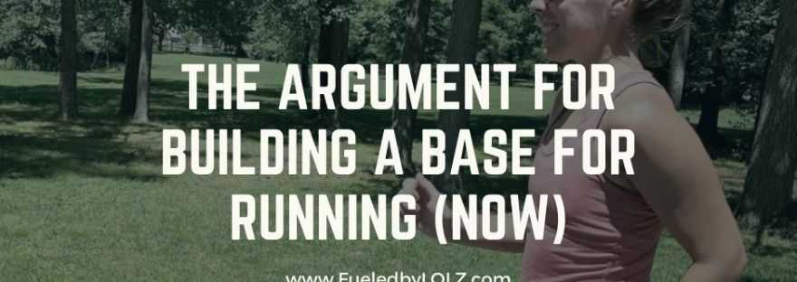 The Argument for Building a Base For Running (Now)