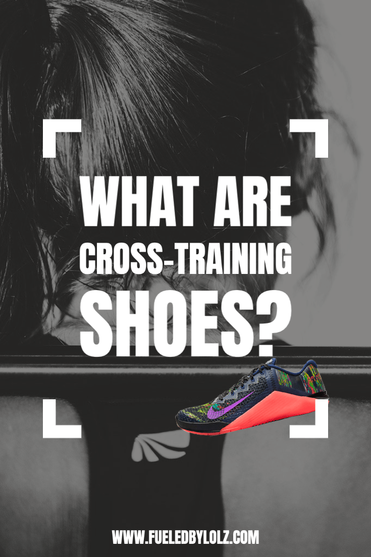 What are Cross-Training Shoes? - FueledByLOLZ