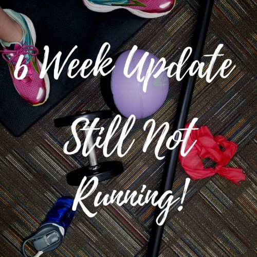 Still NOT Running - 6 Week Post Op Update