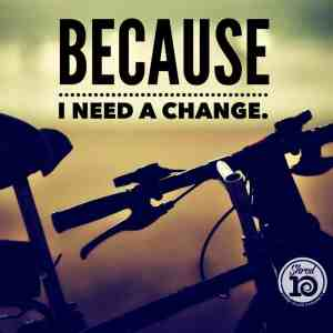 Because I Need a Change