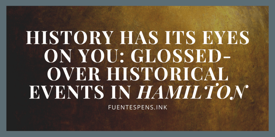 History Has Its Eyes on You: Glossed-over Historical Events in HAMILTON