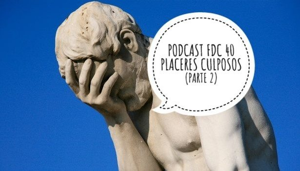 Podcast FDC 40 - Placeres Culposos (Parte 2)