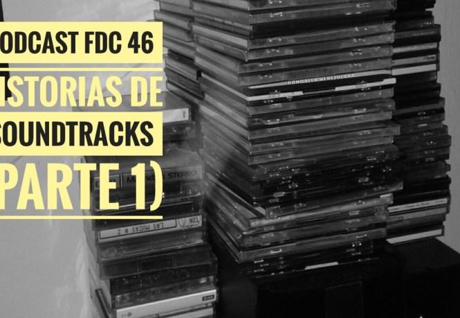 Podcast FDC 46 - Historias de Soundtracks (Parte 1)