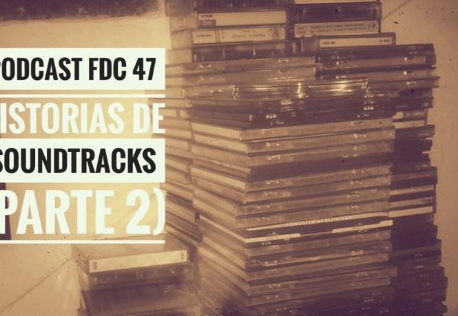 Podcast FDC 47 - Historias de Soundtracks (Parte 2)
