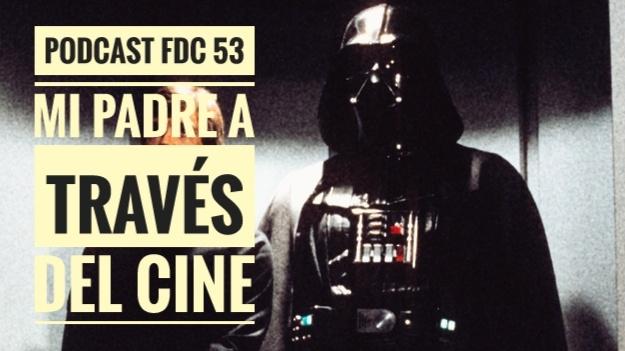 Podcast FDC 53 - Mi Padre A Través Del Cine