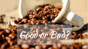 Coffee: Good or Bad for your Health?