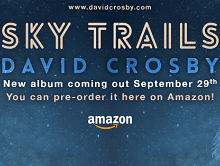 """David Crosby 2017 Tour Dates + New Album 'Sky Trails' + New Song """"Sell Me a Diamond"""""""