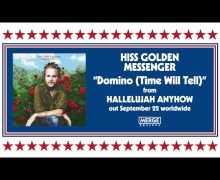 "Hiss Golden Messenger ""Domino (Time Will Tell)"", New Song, New Album 'Hallelujah Anyhow'"