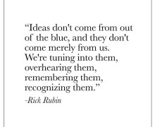 "Rick Rubin, ""Ideas don't come from out of the blue"" – Wisdom, Quote"