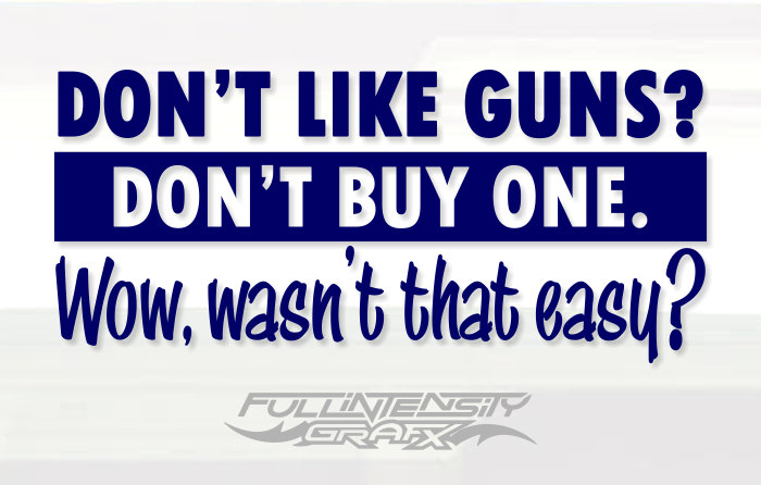 Don't like guns, don't buy one, gun control decal