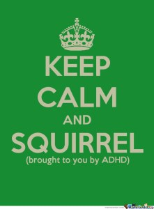 """Image description: One of those """"keep calm"""" memes. The text is a deep green. There is a crown at the top, and it states """"Keep calm and SQUIRREL. Brought to you by ADHD."""""""