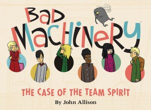 Bad Machinery 1: The Case of the Team Spirit - John Allison