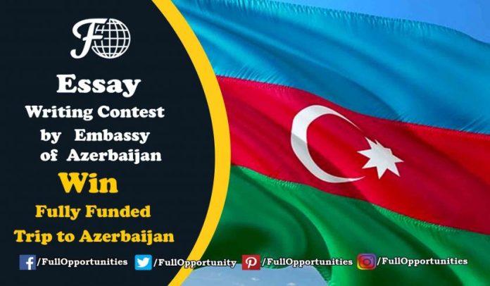 Essay Writing Contest by Embassy of Azerbaijan - Win a trip to Azerbaijan