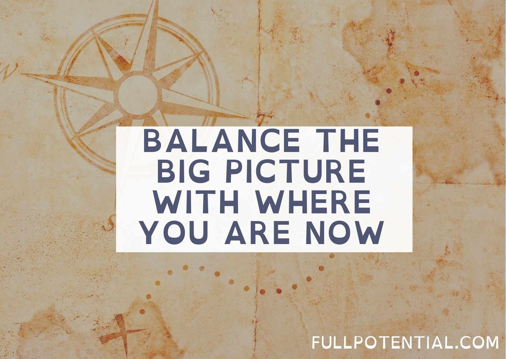 Big picture and vision with where you are now