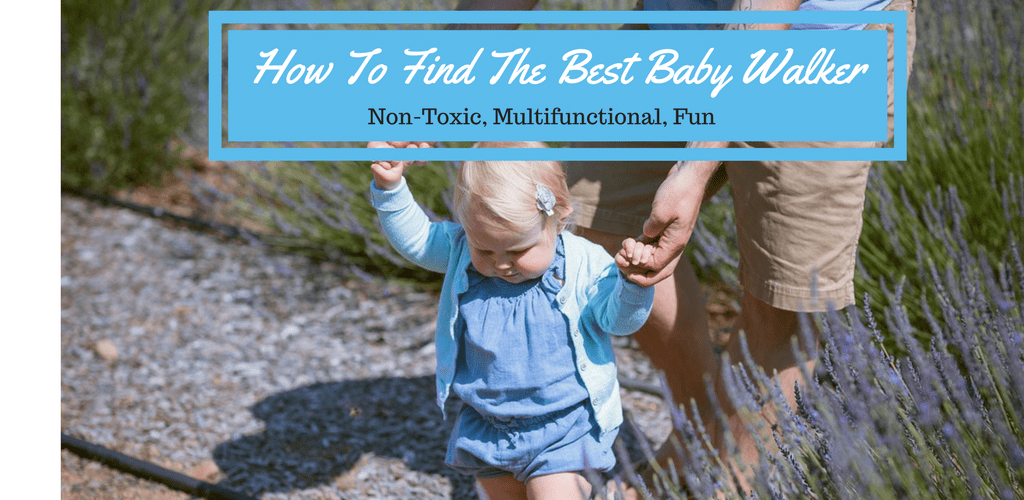 How To Find The Best Baby Walker: Non-Toxic, Multifunctional, Fun