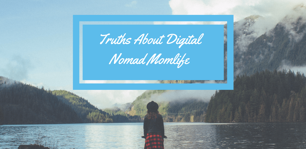 Truths About Digital Nomad Mom Life