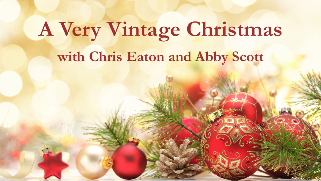 A Very Vintage Christmas with Chris Eaton and Abby Scott
