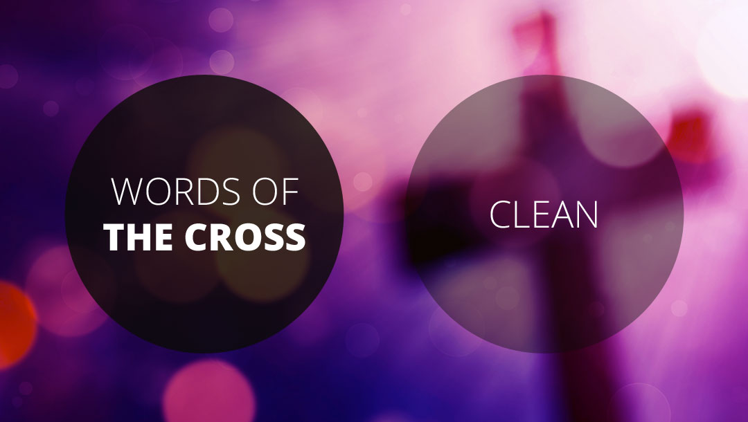 Words of the Cross: Clean   1 John 1:8-10   Dave Sewell