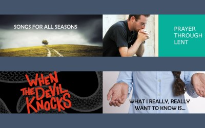 Songs for All Seasons | When the Devil Knocks | Prayer through Lent | What I really, really want to know is… | Talks Series – Winter/Spring 2018