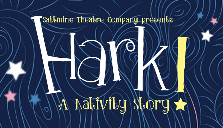 Hark | A Nativity Story with The Saltmine Theatre Company