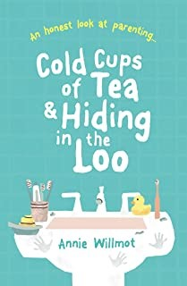 Cold Cups of Tea and Hiding in the Loo: An Honest Look at Parenting