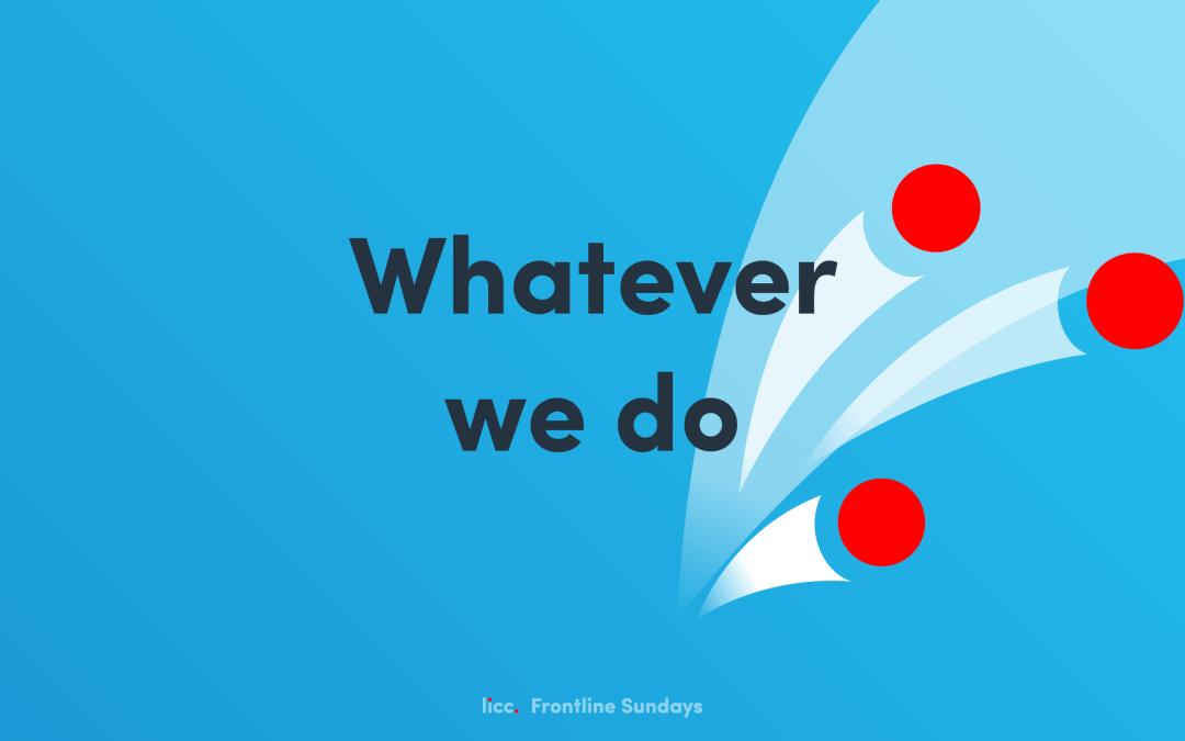 Frontline – Whatever we do | Sunday Gathering 27th September 2020 @ 10:00