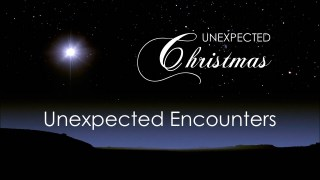 Unexpected Encounters | Sunday Service 13th December 2020 @ 11:00am