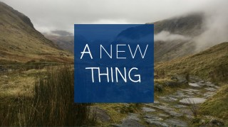 A New Thing - Pathways & Rivers through the Wilderness   Sunday 7th February 2021