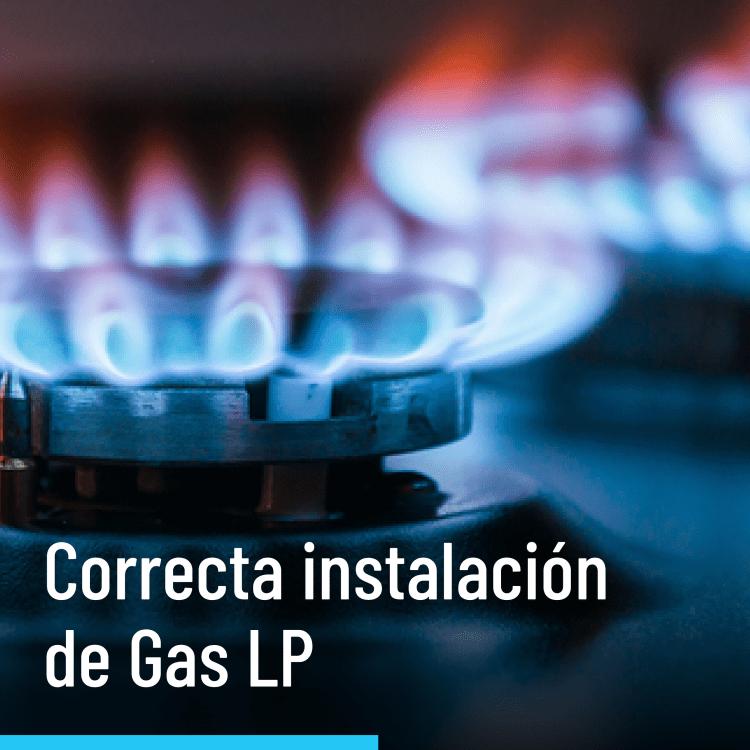 La importancia de una correcta instalación de Gas LP