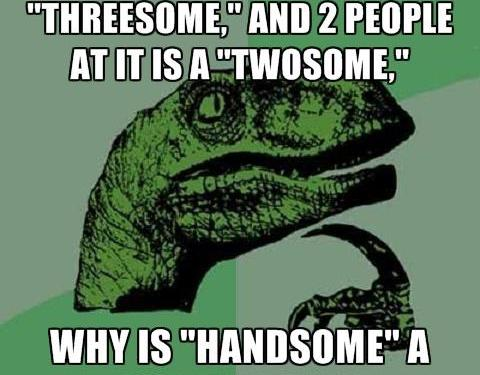 Is handsome a compliment?!